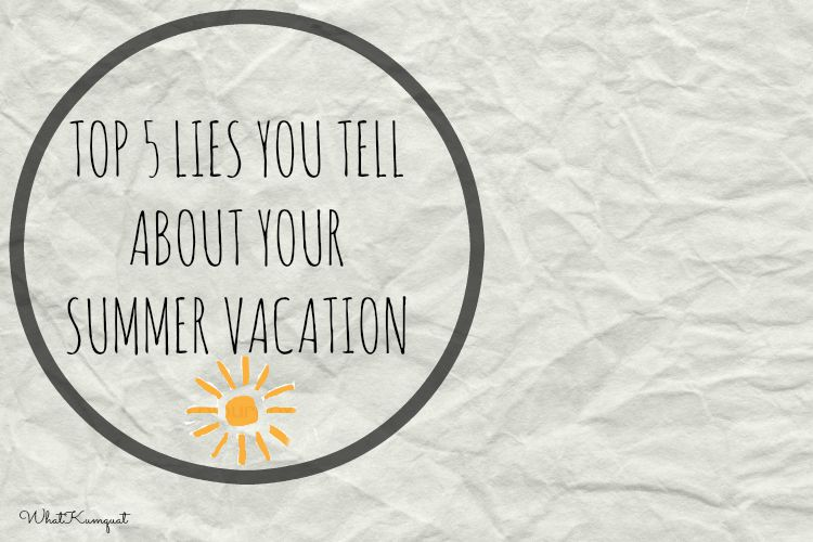 Top 5 Lies You Tell About Your Summer Vacation