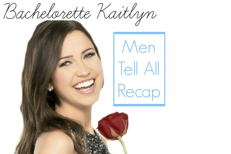 Bachelorette Kaitlyn: Men Tell All Recap