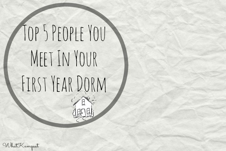 Top 5 People You Meet In Your First Year Dorm