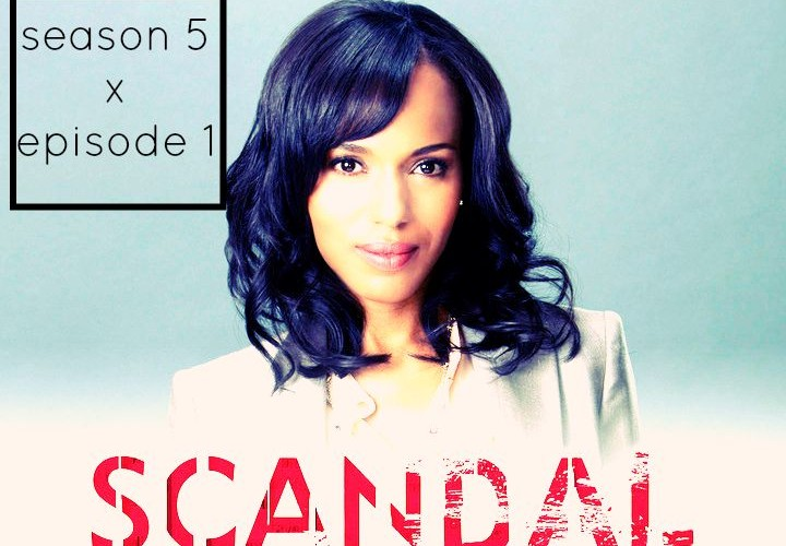 Scandal Recap: season 5 episode 1