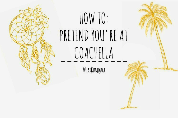 How To: Pretend you're at Coachella