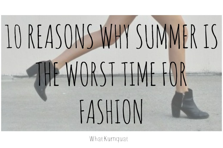 10 Reasons Why Summer is the Worst Time for Fashion