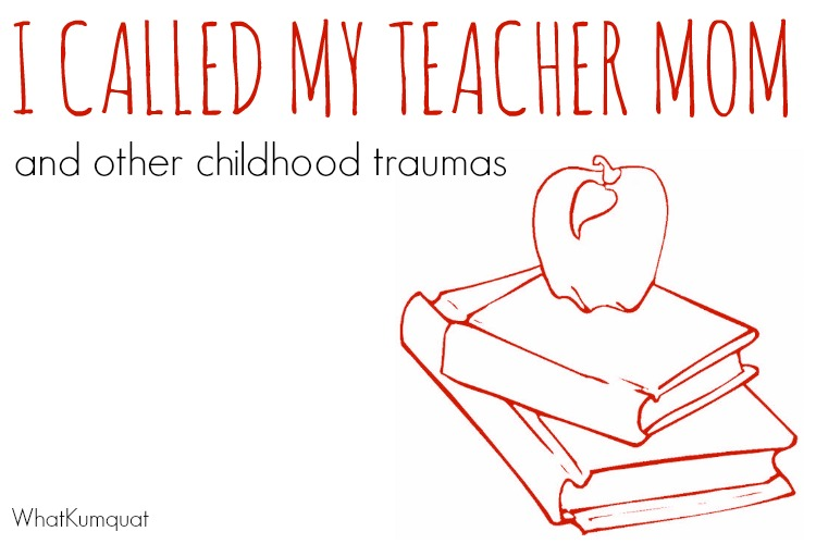 I Called My Teacher Mom