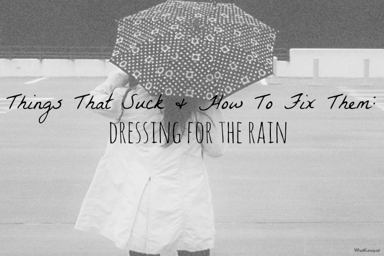 Things That Suck & How To Fix Them: Dressing for the Rain