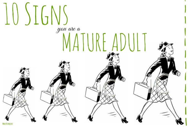 10 Signs you are a Mature Adult [www.whatkumquat.com]