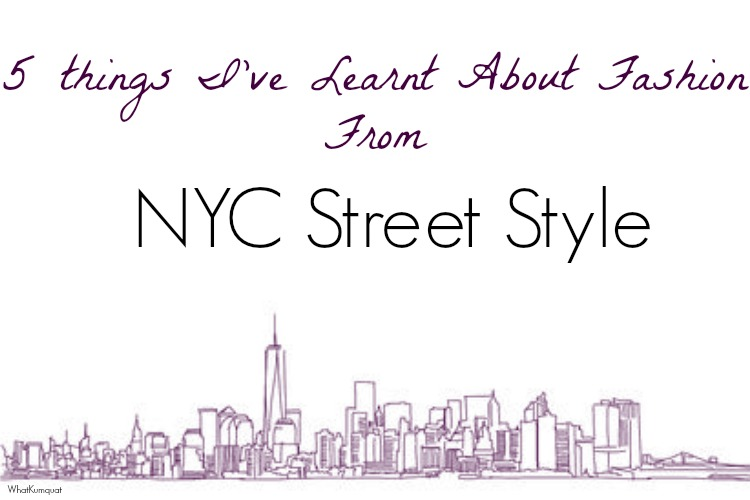 5 Things I Learnt About Fashion from NYC Street Style