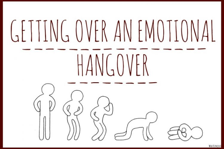 Getting over an Emotional Hangover