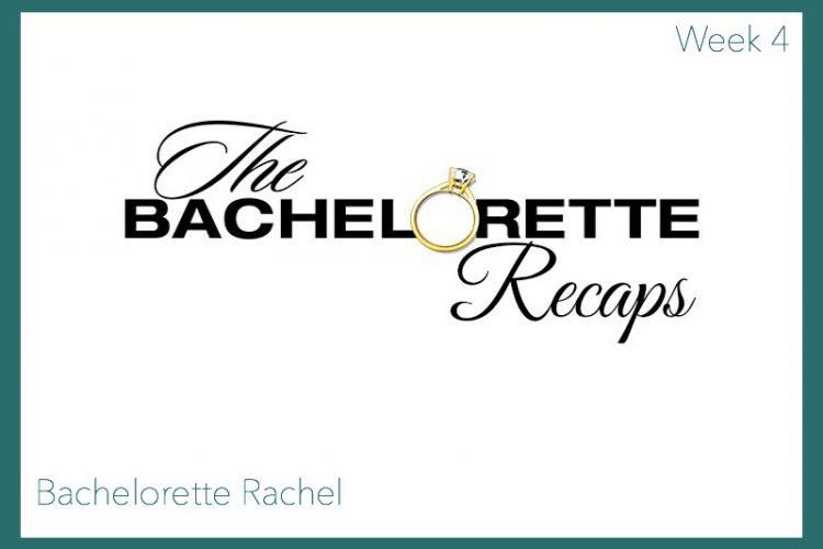 Bachelorette Rachel: Week 4 Recap