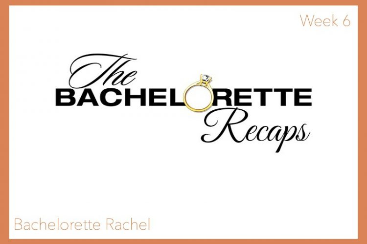 Bachelorette Rachel: Week 6 Recap